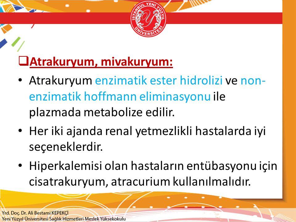  Vekuronyum, rokuronyum: Her iki ajanında eliminasyonu temel olarak karaciğerdegerçekleşir.