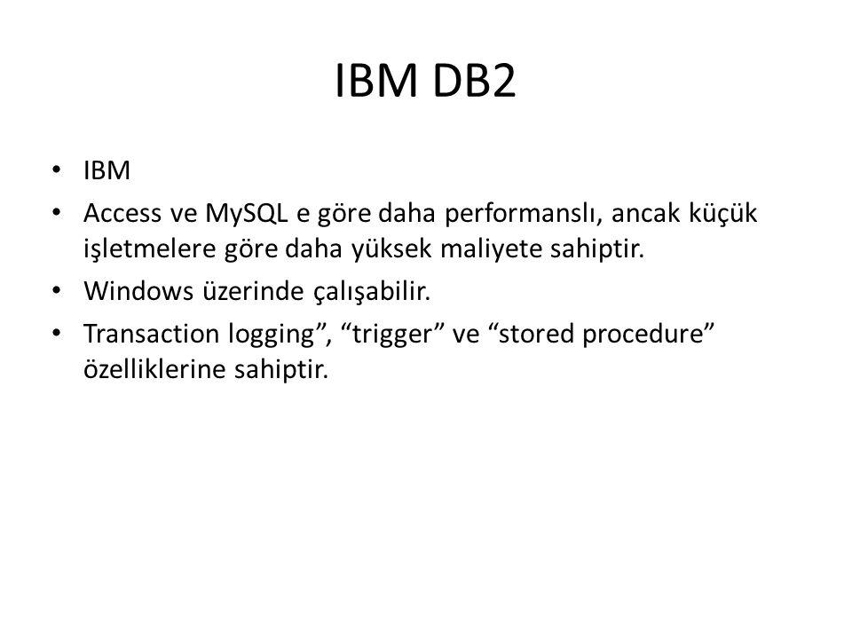 IBM DB2 IBM Access ve MySQL e göre daha performanslı, ancak küçük işletmelere göre daha yüksek maliyete sahiptir. Windows üzerinde çalışabilir. Transa