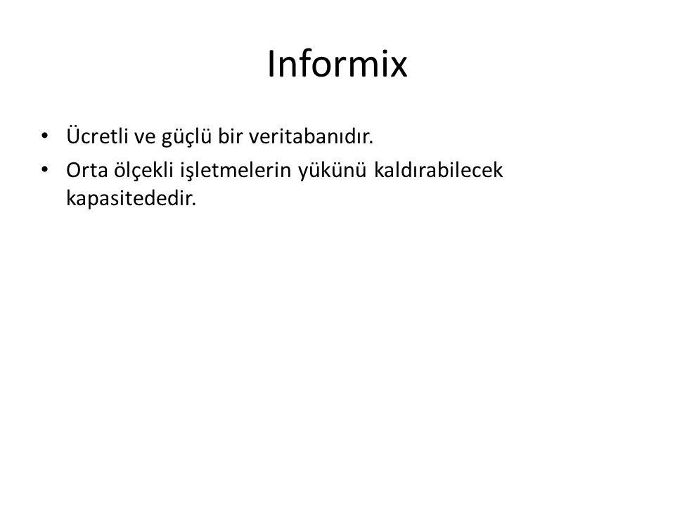 Informix Ücretli ve güçlü bir veritabanıdır. Orta ölçekli işletmelerin yükünü kaldırabilecek kapasitededir.