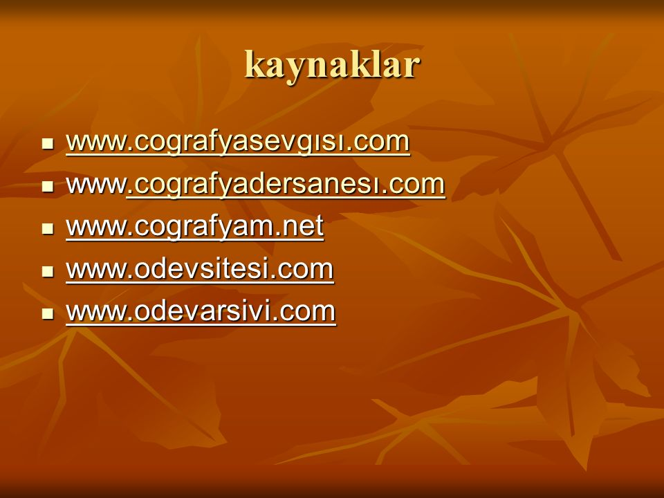 kaynaklar www.cografyasevgısı.com www.cografyasevgısı.com www.cografyasevgısı.com www.cografyadersanesı.com www.cografyadersanesı.com.cografyadersanes