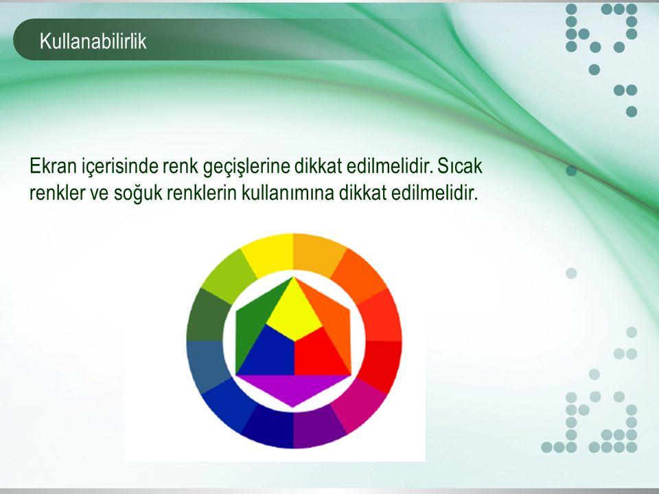Kullanabilirlik Ekran içerisinde renk geçişlerine dikkat edilmelidir. Sıcak renkler ve soğuk renklerin kullanımına dikkat edilmelidir.