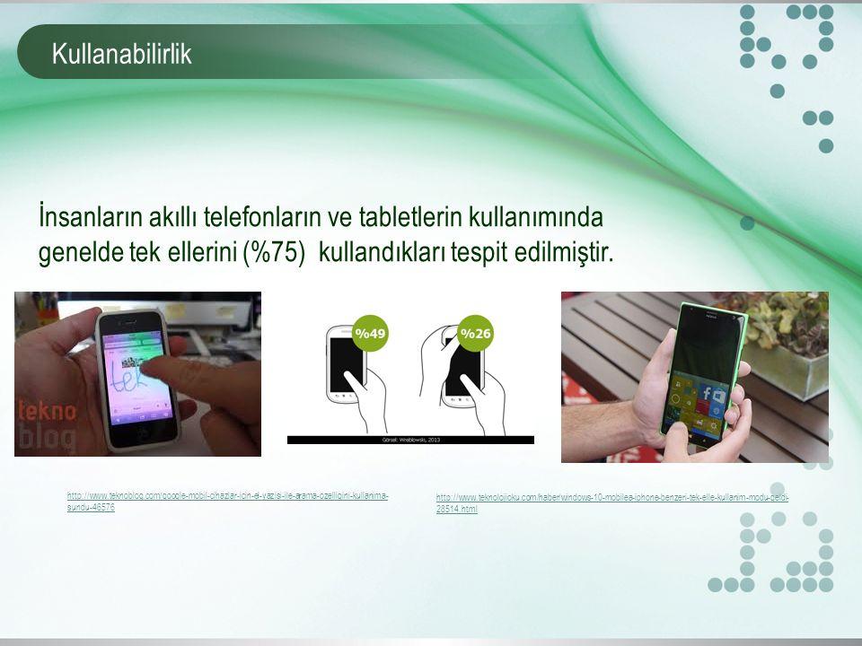 İnsanların akıllı telefonların ve tabletlerin kullanımında genelde tek ellerini (%75) kullandıkları tespit edilmiştir.