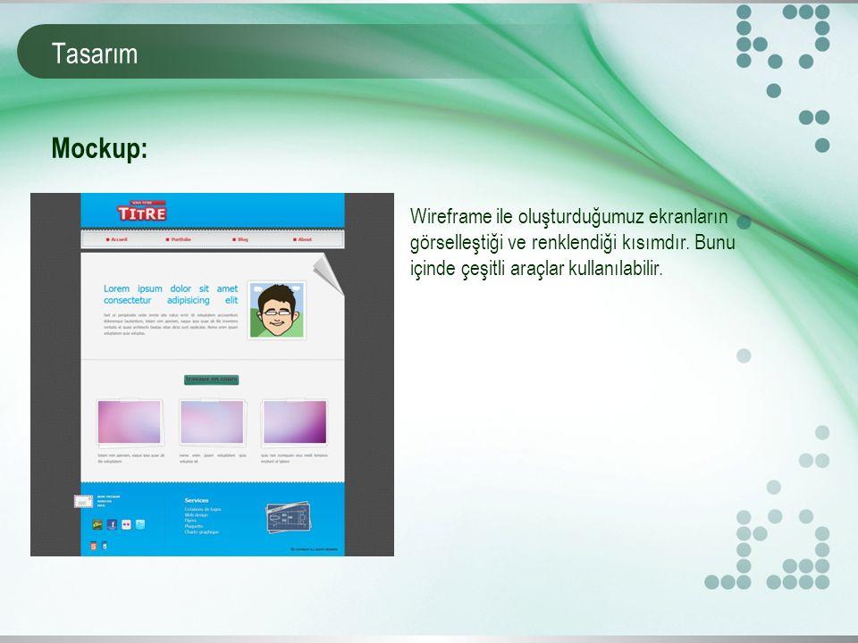 Tasarım Wireframe ile oluşturduğumuz ekranların görselleştiği ve renklendiği kısımdır. Bunu içinde çeşitli araçlar kullanılabilir. Mockup: