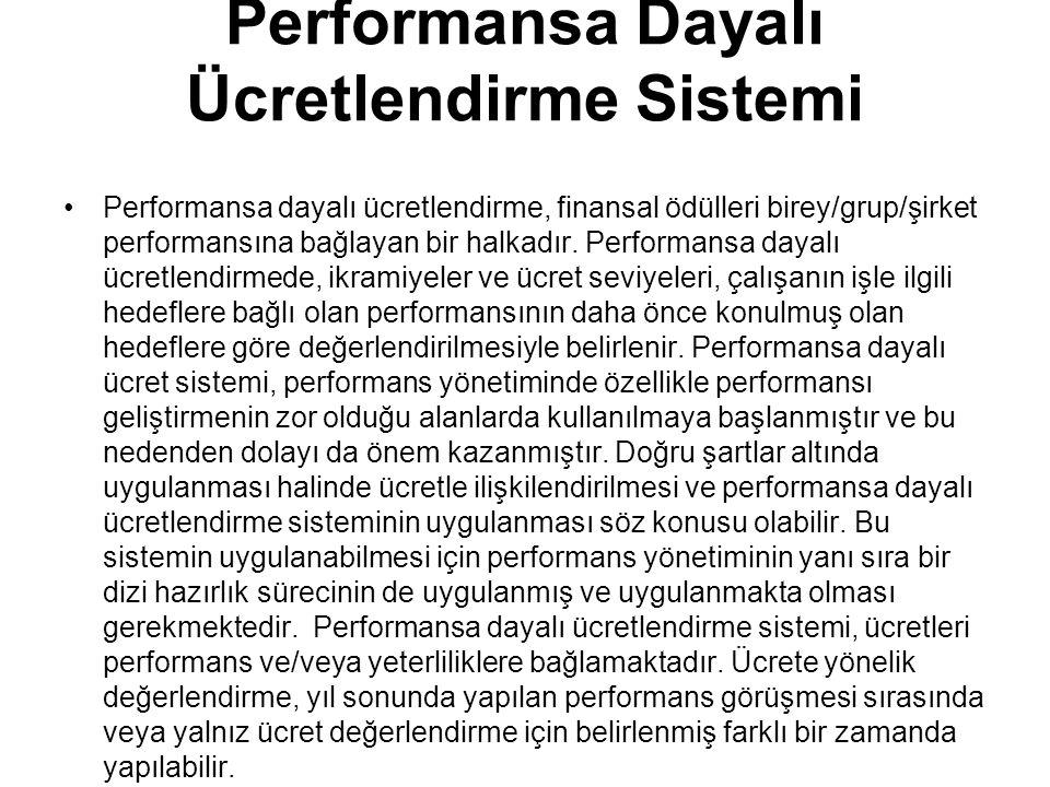 Performansa Dayalı Ücretlendirme Sistemi Performansa dayalı ücretlendirme, finansal ödülleri birey/grup/şirket performansına bağlayan bir halkadır. Pe