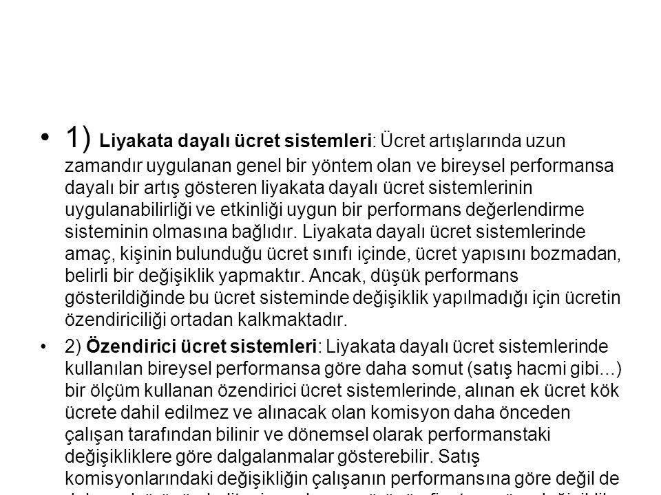 1) Liyakata dayalı ücret sistemleri: Ücret artışlarında uzun zamandır uygulanan genel bir yöntem olan ve bireysel performansa dayalı bir artış göstere