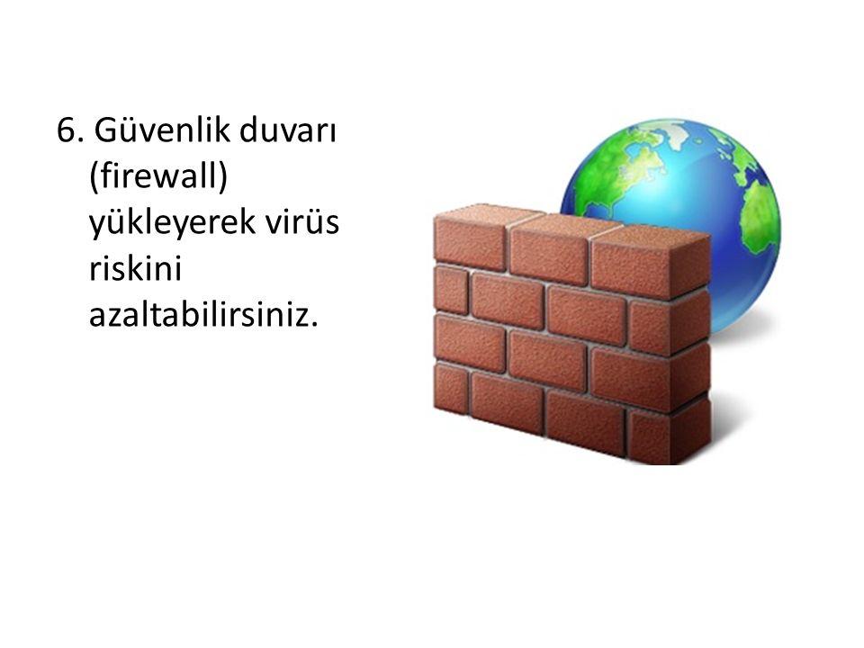 6. Güvenlik duvarı (firewall) yükleyerek virüs riskini azaltabilirsiniz.