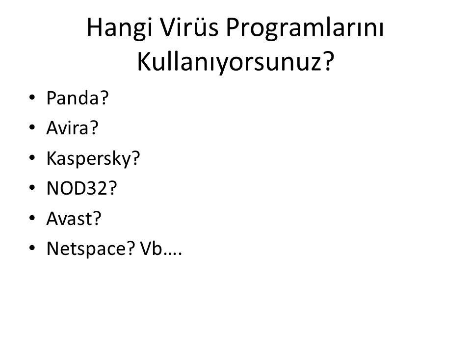 Hangi Virüs Programlarını Kullanıyorsunuz Panda Avira Kaspersky NOD32 Avast Netspace Vb….