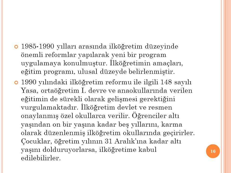 1985-1990 yılları arasında ilköğretim düzeyinde önemli reformlar yapılarak yeni bir program uygulamaya konulmuştur. İlköğretimin amaçları, eğitim prog