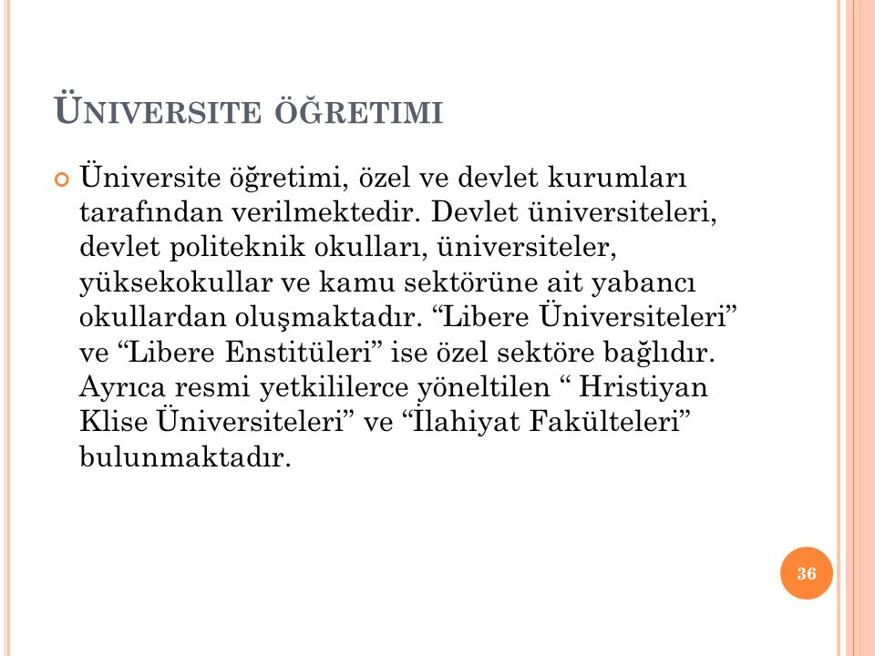 Ü NIVERSITE ÖĞRETIMI Üniversite öğretimi, özel ve devlet kurumları tarafından verilmektedir. Devlet üniversiteleri, devlet politeknik okulları, üniver