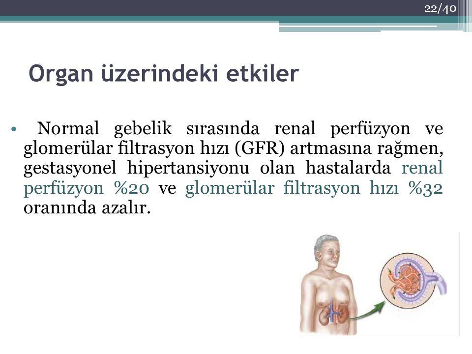 Organ üzerindeki etkiler Normal gebelik sırasında renal perfüzyon ve glomerülar filtrasyon hızı (GFR) artmasına rağmen, gestasyonel hipertansiyonu ola