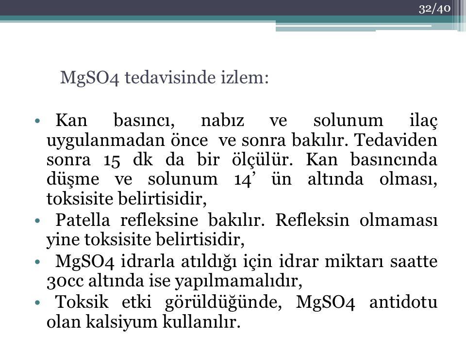 MgSO4 tedavisinde izlem: Kan basıncı, nabız ve solunum ilaç uygulanmadan önce ve sonra bakılır. Tedaviden sonra 15 dk da bir ölçülür. Kan basıncında d