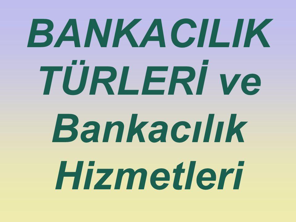 BANKACILIK TÜRLERİ ve Bankacılık Hizmetleri