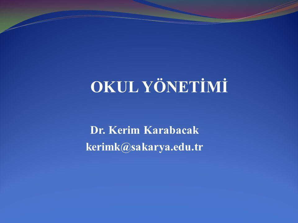 OKUL YÖNETİMİ Dr. Kerim Karabacak kerimk@sakarya.edu.tr