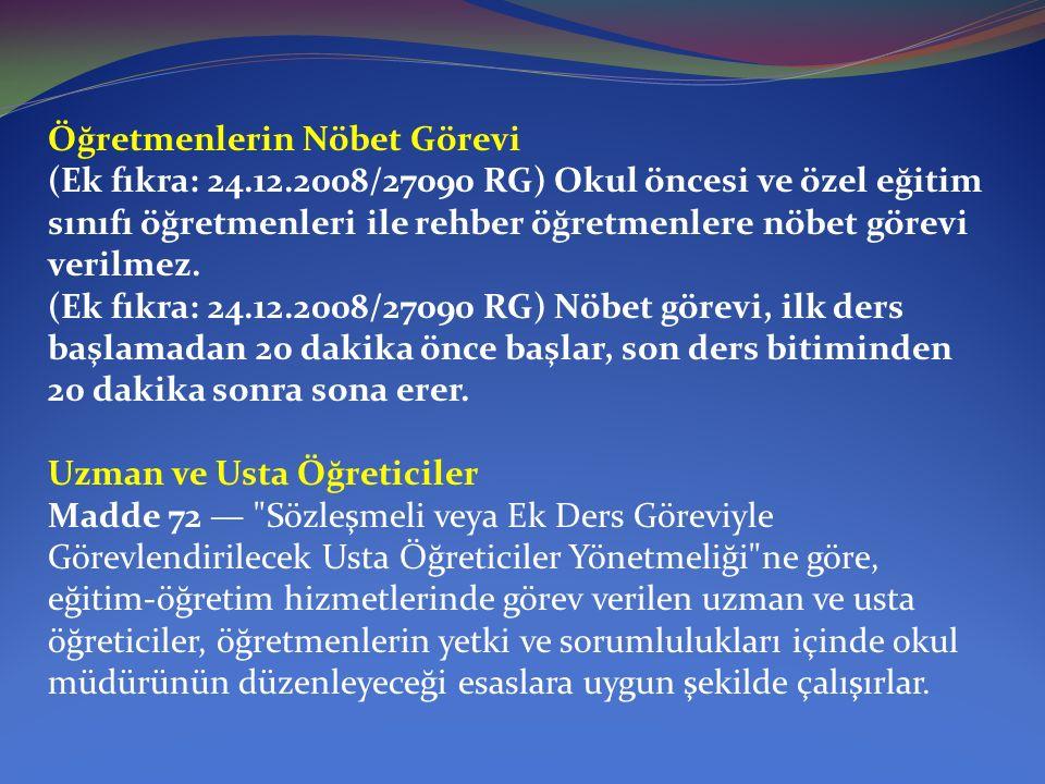 Öğretmenlerin Nöbet Görevi (Ek fıkra: 24.12.2008/27090 RG) Okul öncesi ve özel eğitim sınıfı öğretmenleri ile rehber öğretmenlere nöbet görevi verilmez.