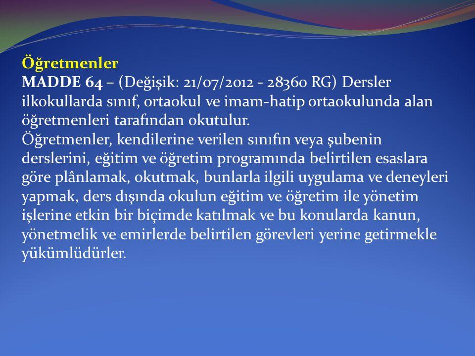 Öğretmenler MADDE 64 – (Değişik: 21/07/2012 - 28360 RG) Dersler ilkokullarda sınıf, ortaokul ve imam-hatip ortaokulunda alan öğretmenleri tarafından o