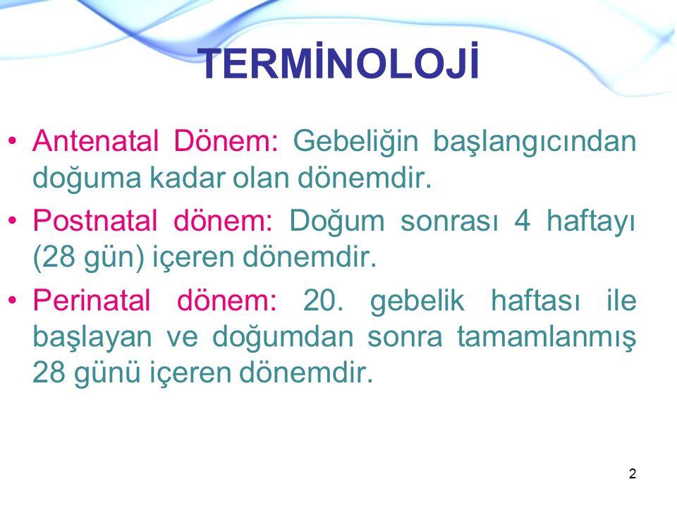 TERMİNOLOJİ Antenatal Dönem: Gebeliğin başlangıcından doğuma kadar olan dönemdir. Postnatal dönem: Doğum sonrası 4 haftayı (28 gün) içeren dönemdir. P