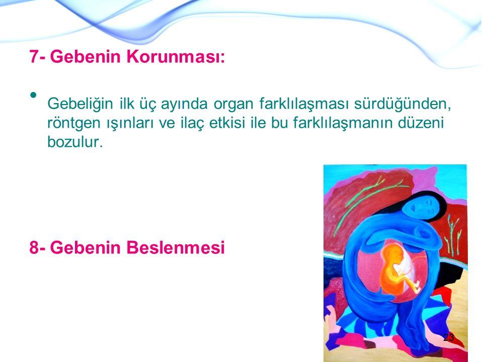 7- Gebenin Korunması: Gebeliğin ilk üç ayında organ farklılaşması sürdüğünden, röntgen ışınları ve ilaç etkisi ile bu farklılaşmanın düzeni bozulur. 8