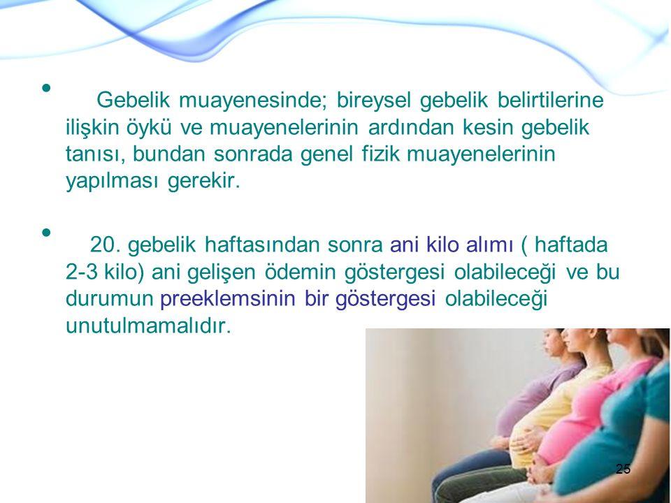 Gebelik muayenesinde; bireysel gebelik belirtilerine ilişkin öykü ve muayenelerinin ardından kesin gebelik tanısı, bundan sonrada genel fizik muayenel