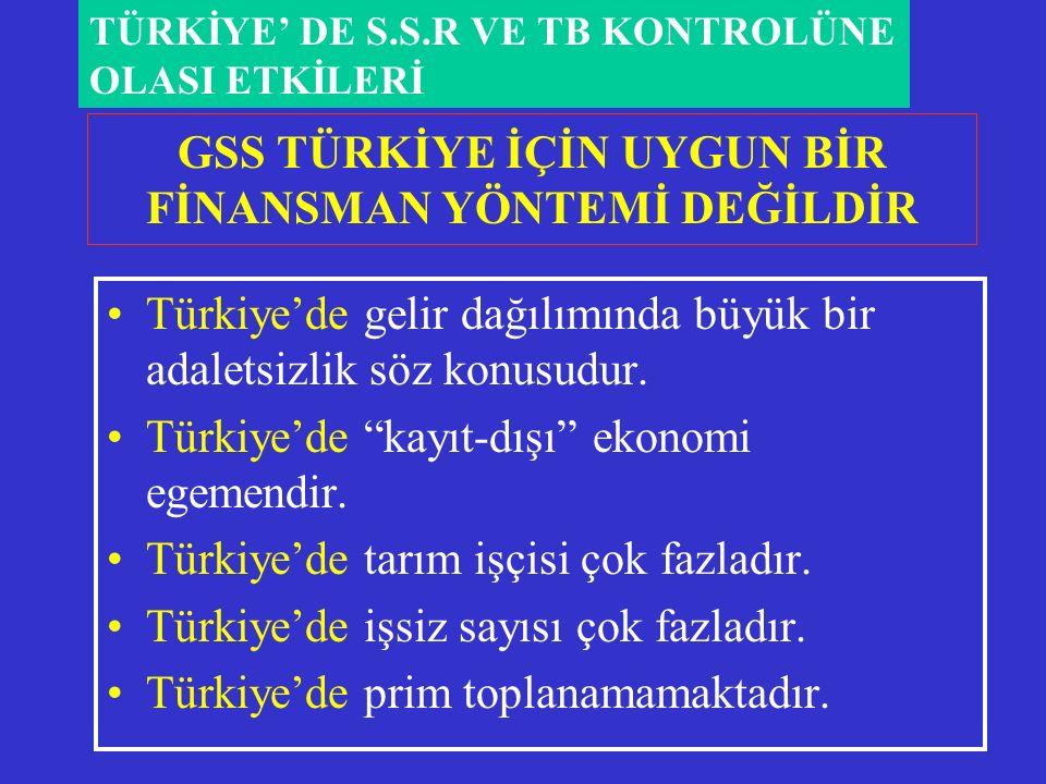 GSS TÜRKİYE İÇİN UYGUN BİR FİNANSMAN YÖNTEMİ DEĞİLDİR Türkiye'de gelir dağılımında büyük bir adaletsizlik söz konusudur.