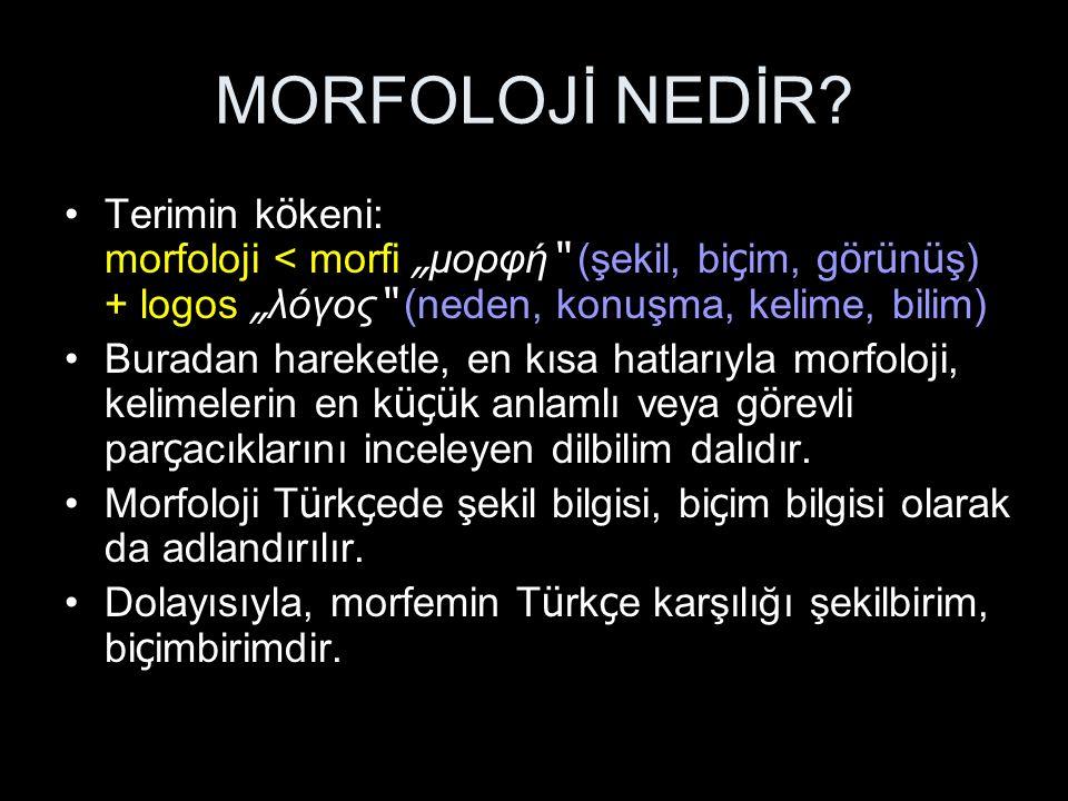"""MORFOLOJİ NEDİR? Terimin k ö keni: morfoloji < morfi """" μορφή """" (şekil, bi ç im, g ö r ü n ü ş) + logos """" λόγος """" (neden, konuşma, kelime, bilim) Burad"""