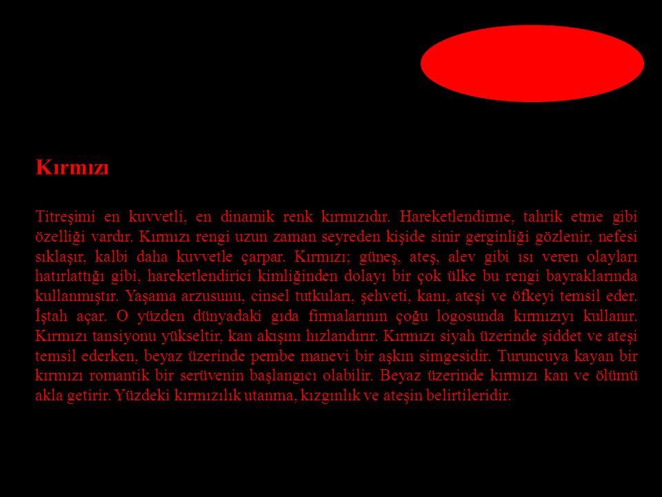 Kırmızı Titreşimi en kuvvetli, en dinamik renk kırmızıdır.