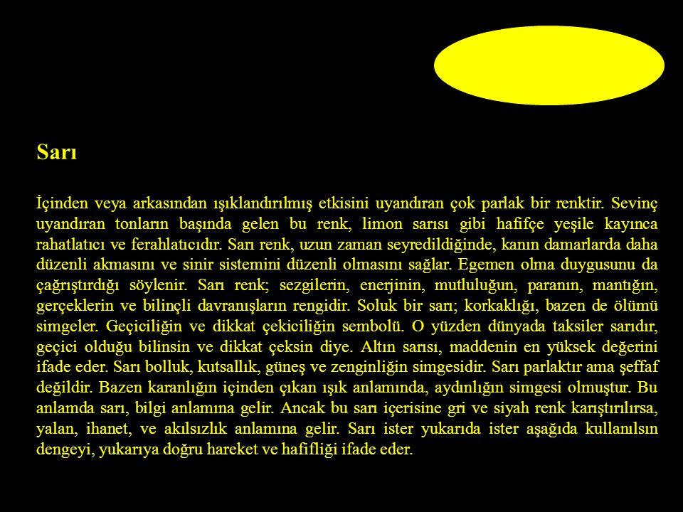 Sarı İçinden veya arkasından ışıklandırılmış etkisini uyandıran çok parlak bir renktir.