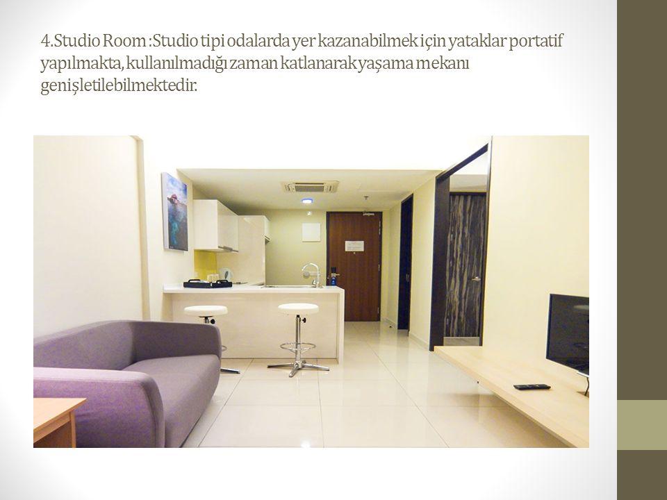 4.Studio Room :Studio tipi odalarda yer kazanabilmek için yataklar portatif yapılmakta, kullanılmadığı zaman katlanarak yaşama mekanı genişletilebilme