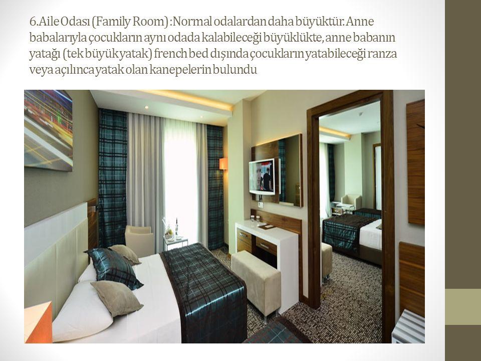 6.Aile Odası (Family Room) :Normal odalardan daha büyüktür. Anne babalarıyla çocukların aynı odada kalabileceği büyüklükte, anne babanın yatağı (tek b