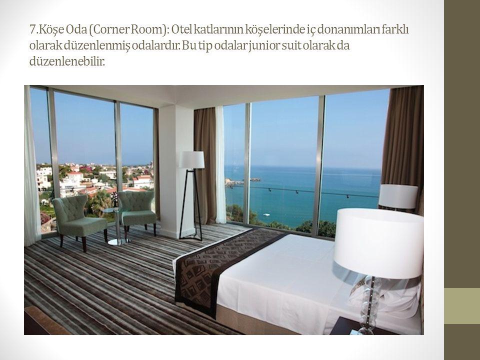 7.Köşe Oda (Corner Room): Otel katlarının köşelerinde iç donanımları farklı olarak düzenlenmiş odalardır. Bu tip odalar junior suit olarak da düzenlen