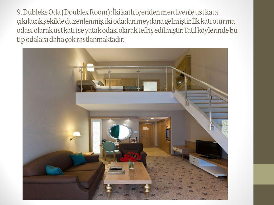 9. Dubleks Oda (Doublex Room) :İki katlı, içeriden merdivenle üst kata çıkılacak şekilde düzenlenmiş, iki odadan meydana gelmiştir. İlk katı oturma od