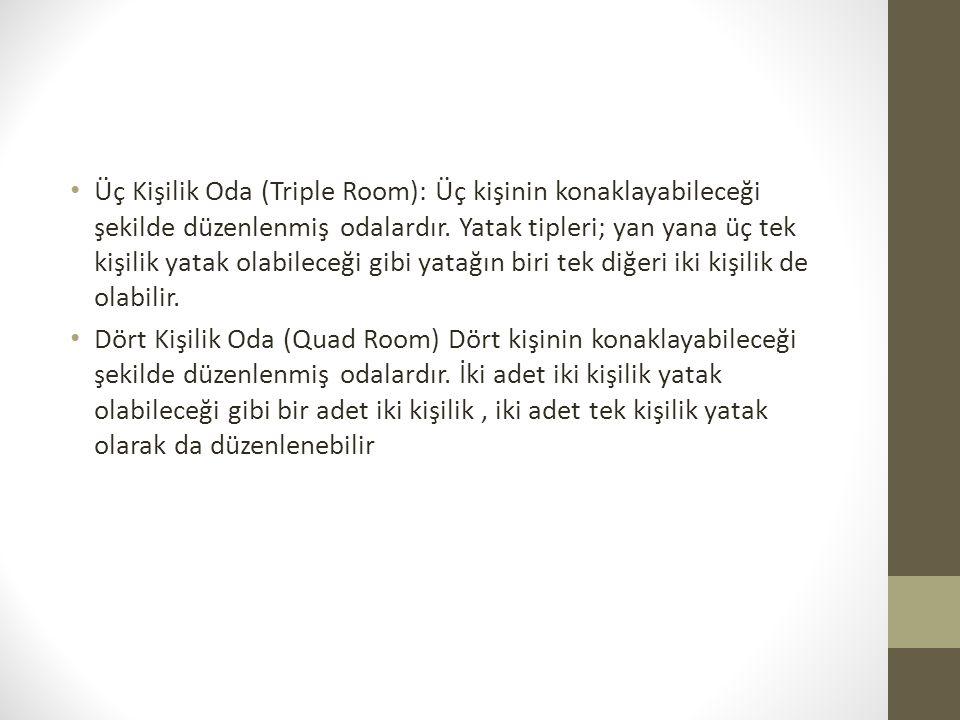 Üç Kişilik Oda (Triple Room): Üç kişinin konaklayabileceği şekilde düzenlenmiş odalardır. Yatak tipleri; yan yana üç tek kişilik yatak olabileceği gib