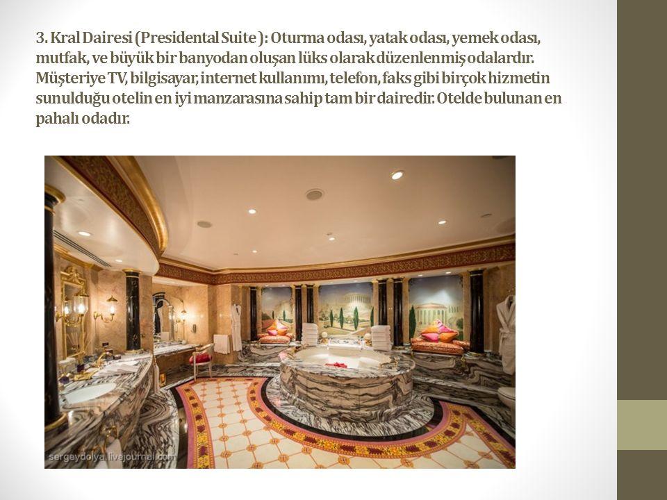 3. Kral Dairesi (Presidental Suite ): Oturma odası, yatak odası, yemek odası, mutfak, ve büyük bir banyodan oluşan lüks olarak düzenlenmiş odalardır.