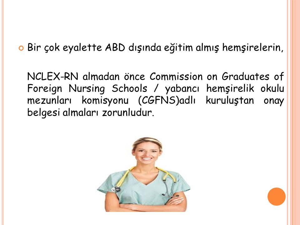 Bir çok eyalette ABD dışında eğitim almış hemşirelerin, NCLEX-RN almadan önce Commission on Graduates of Foreign Nursing Schools / yabancı hemşirelik