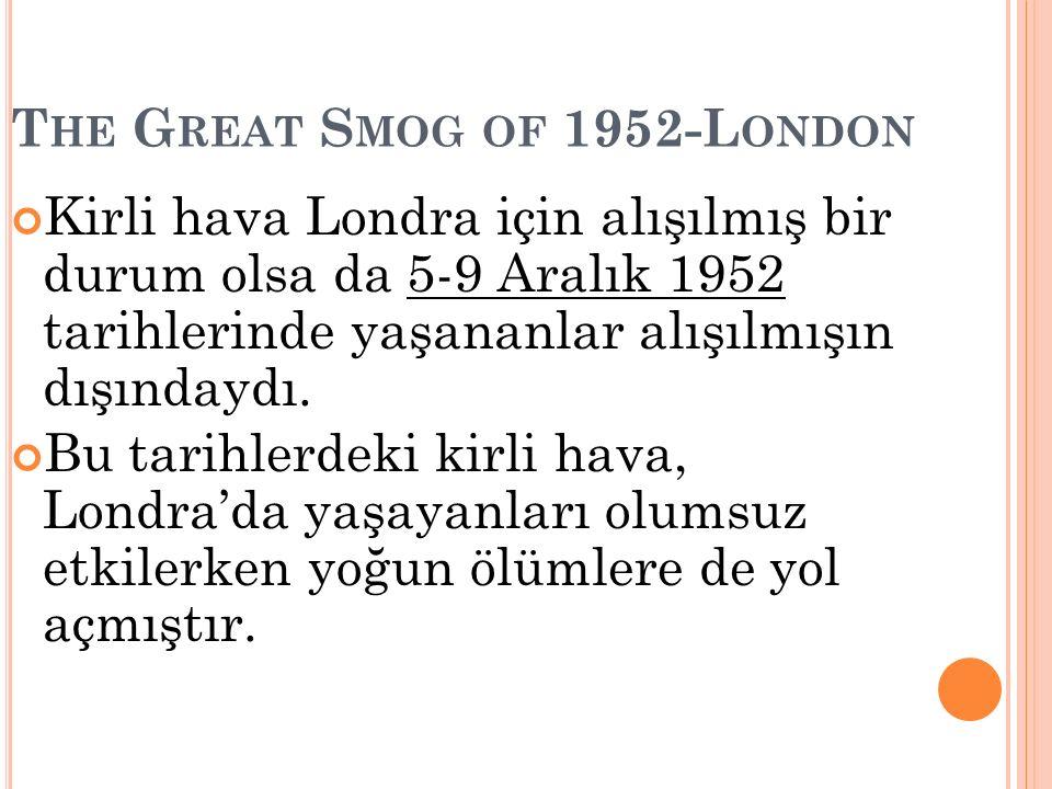 T HE G REAT S MOG OF 1952-L ONDON Kirli hava Londra için alışılmış bir durum olsa da 5-9 Aralık 1952 tarihlerinde yaşananlar alışılmışın dışındaydı. B
