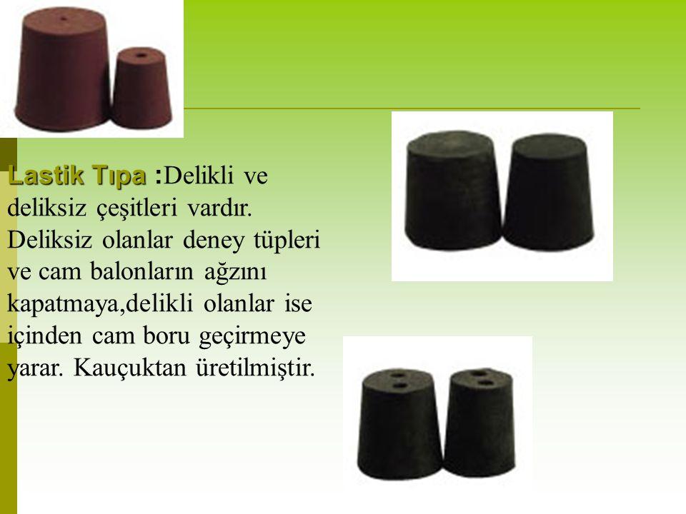 Lastik Tıpa Lastik Tıpa : Delikli ve deliksiz çeşitleri vardır.