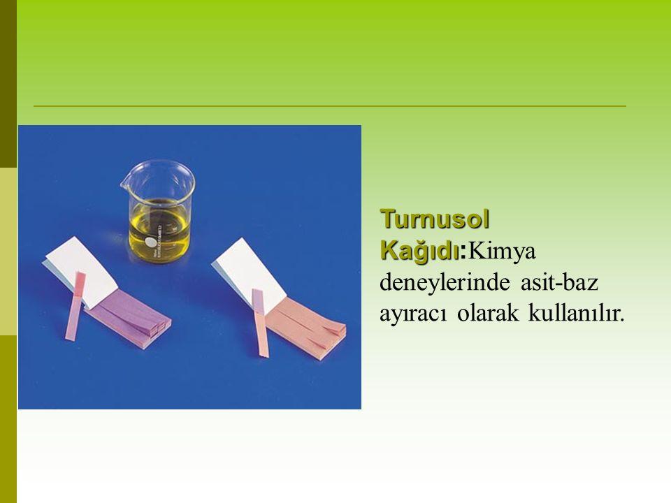 Turnusol Kağıdı Turnusol Kağıdı: Kimya deneylerinde asit-baz ayıracı olarak kullanılır.