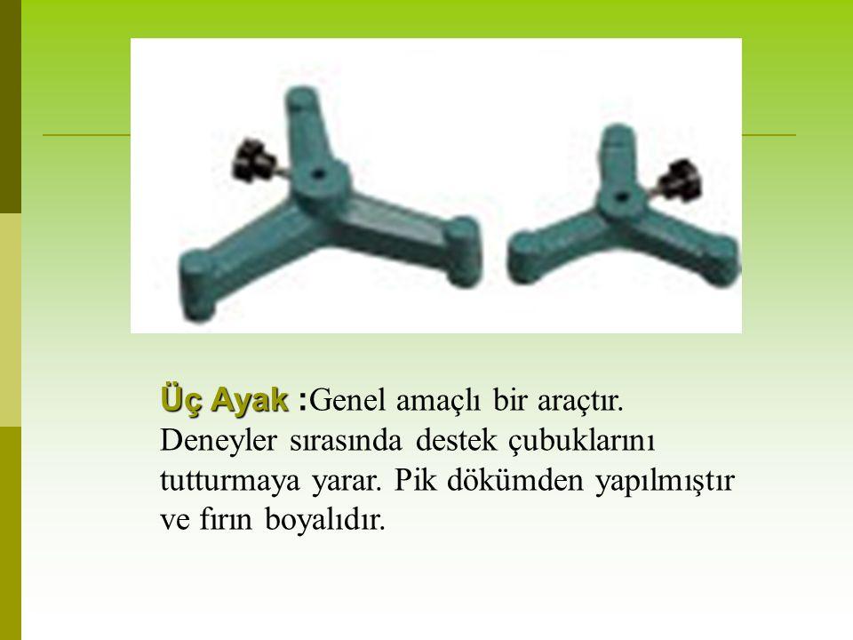Üç Ayak Üç Ayak : Genel amaçlı bir araçtır. Deneyler sırasında destek çubuklarını tutturmaya yarar.