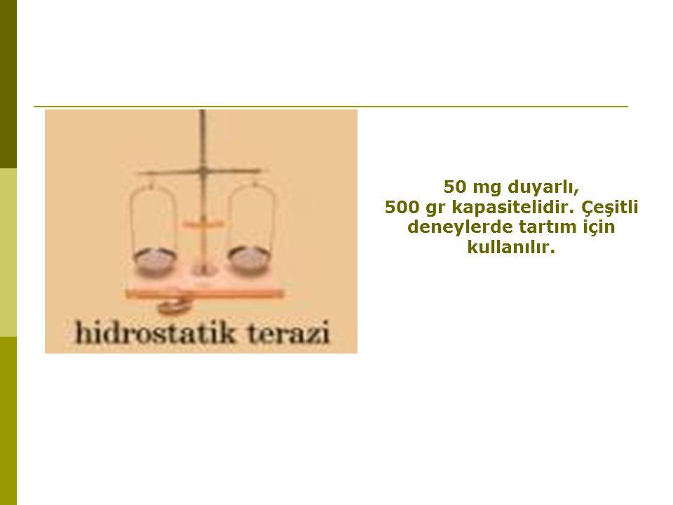 50 mg duyarlı, 500 gr kapasitelidir. Çeşitli deneylerde tartım için kullanılır.