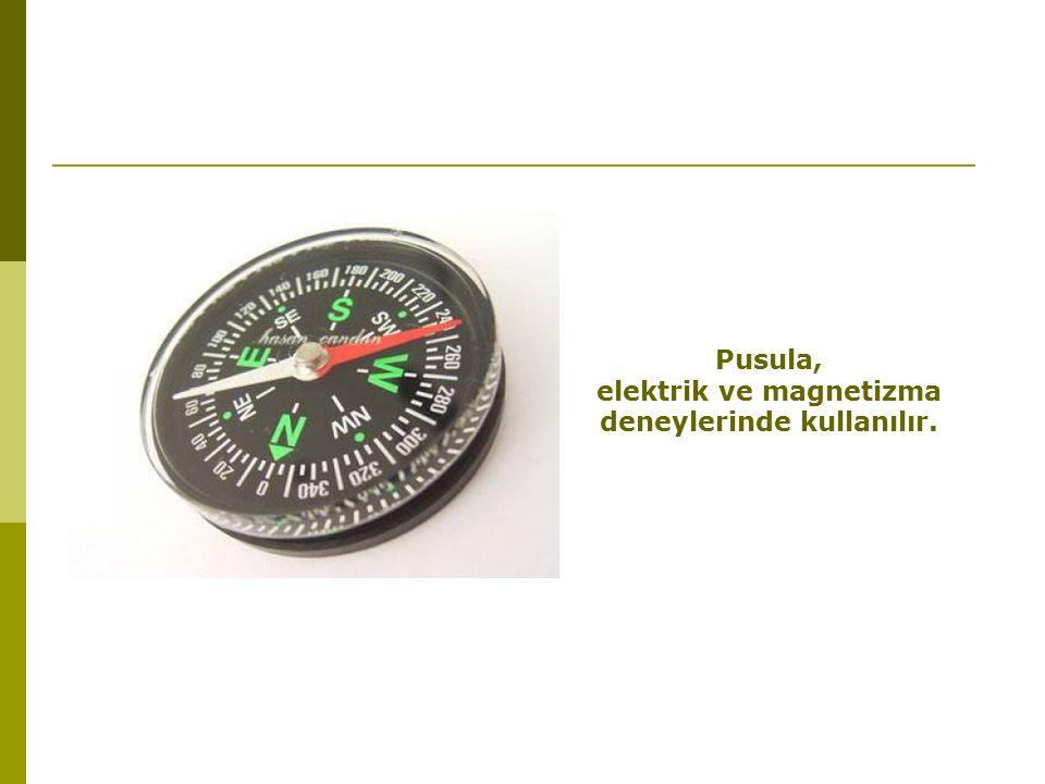 Pusula, elektrik ve magnetizma deneylerinde kullanılır.