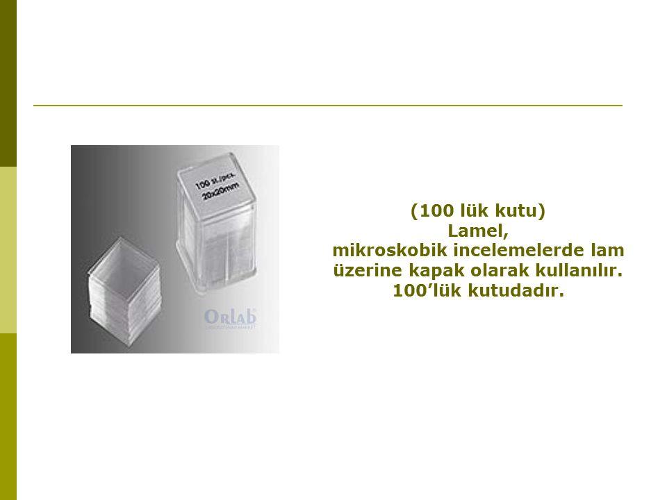(100 lük kutu) Lamel, mikroskobik incelemelerde lam üzerine kapak olarak kullanılır.