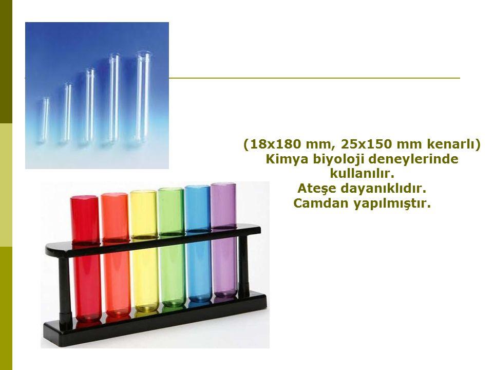 (18x180 mm, 25x150 mm kenarlı) Kimya biyoloji deneylerinde kullanılır.