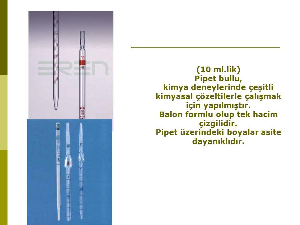 (10 ml.lik) Pipet bullu, kimya deneylerinde çeşitli kimyasal çözeltilerle çalışmak için yapılmıştır.