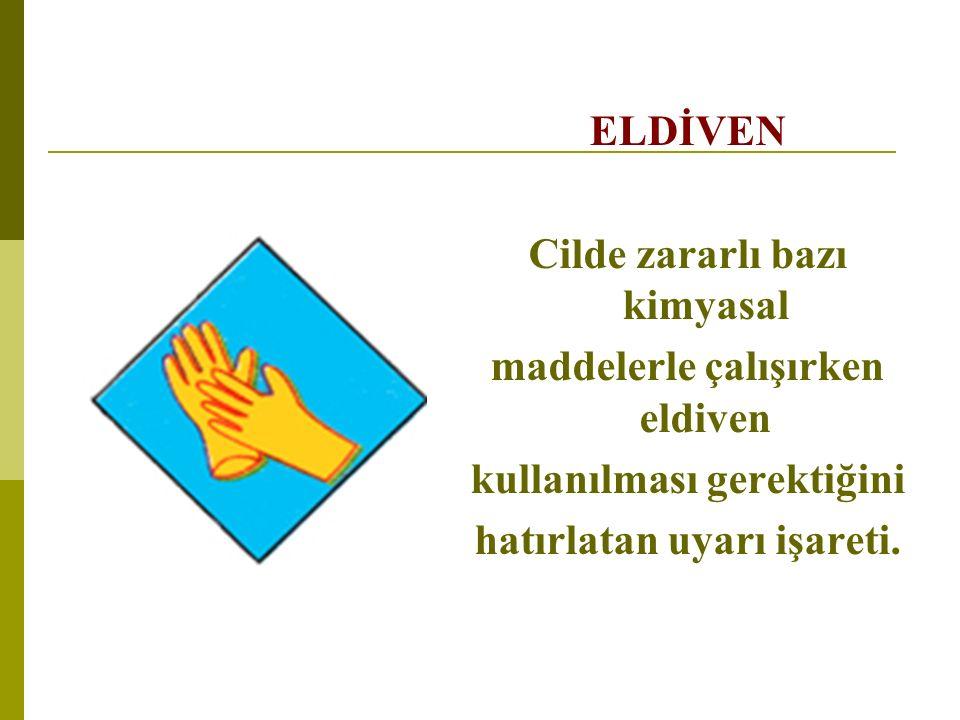 ELDİVEN Cilde zararlı bazı kimyasal maddelerle çalışırken eldiven kullanılması gerektiğini hatırlatan uyarı işareti.