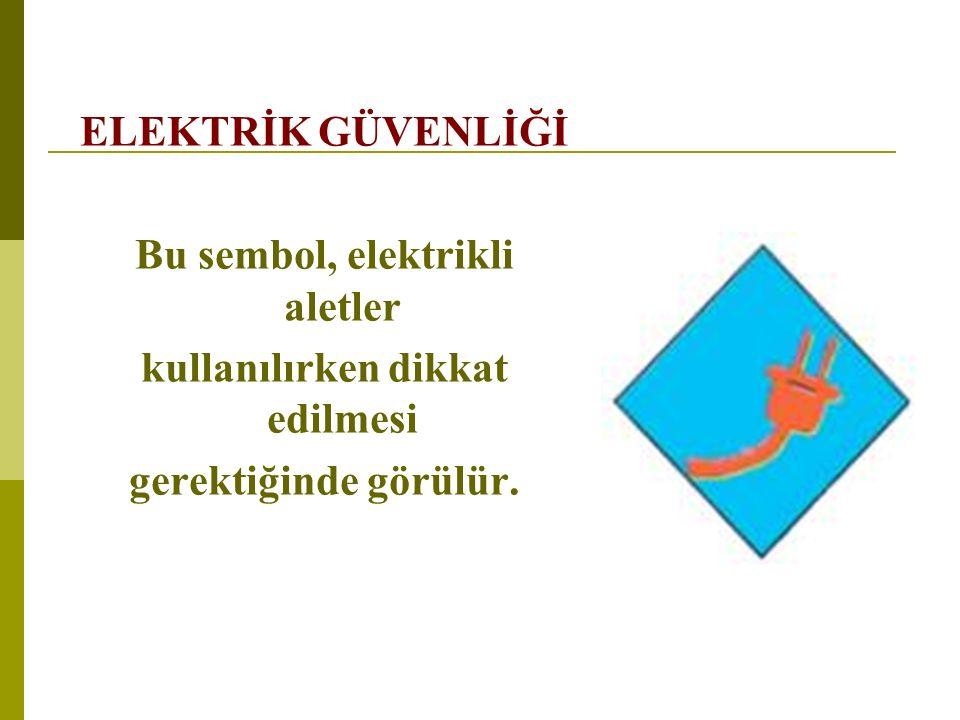ELEKTRİK GÜVENLİĞİ Bu sembol, elektrikli aletler kullanılırken dikkat edilmesi gerektiğinde görülür.