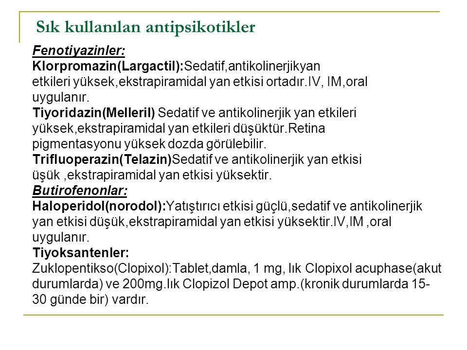 Sık kullanılan antipsikotikler Fenotiyazinler: Klorpromazin(Largactil):Sedatif,antikolinerjikyan etkileri yüksek,ekstrapiramidal yan etkisi ortadır.IV, IM,oral uygulanır.