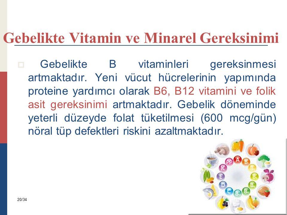  Gebelikte B vitaminleri gereksinmesi artmaktadır. Yeni vücut hücrelerinin yapımında proteine yardımcı olarak B6, B12 vitamini ve folik asit gereksin