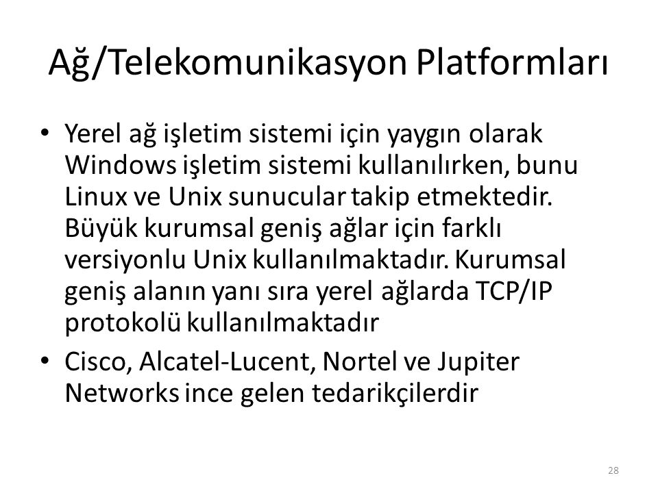 Ağ/Telekomunikasyon Platformları Yerel ağ işletim sistemi için yaygın olarak Windows işletim sistemi kullanılırken, bunu Linux ve Unix sunucular takip