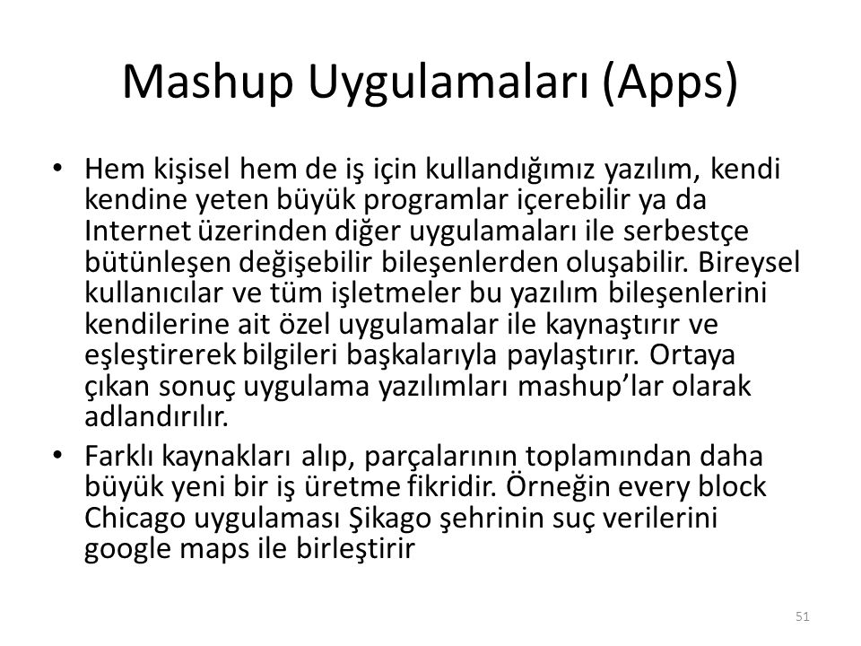 Mashup Uygulamaları (Apps) Hem kişisel hem de iş için kullandığımız yazılım, kendi kendine yeten büyük programlar içerebilir ya da Internet üzerinden