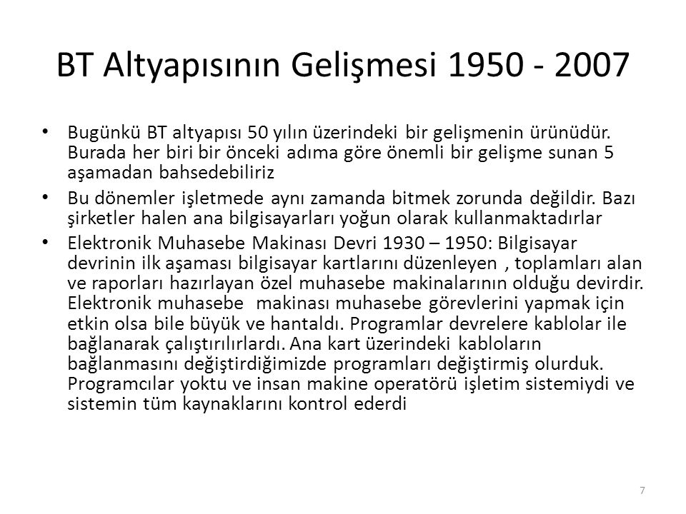 BT Altyapısının Gelişmesi 1950 - 2007 Bugünkü BT altyapısı 50 yılın üzerindeki bir gelişmenin ürünüdür. Burada her biri bir önceki adıma göre önemli b