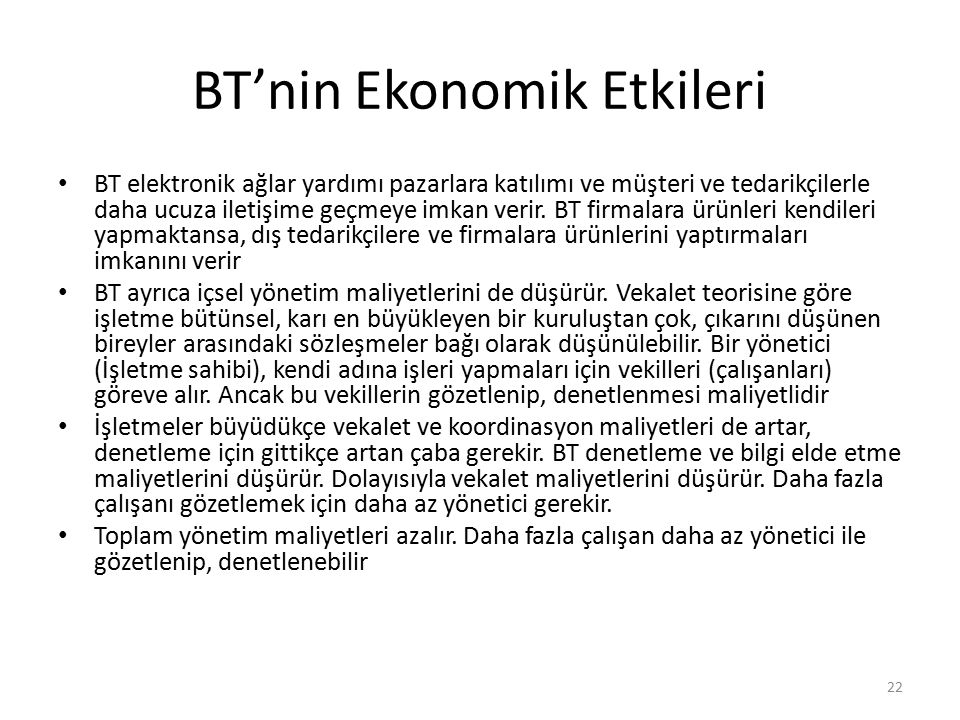 BT'nin Ekonomik Etkileri BT elektronik ağlar yardımı pazarlara katılımı ve müşteri ve tedarikçilerle daha ucuza iletişime geçmeye imkan verir. BT firm